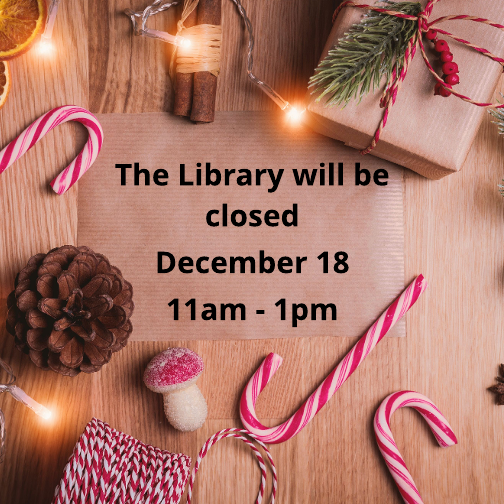 Library closed Dec 18, 11am to 1pm